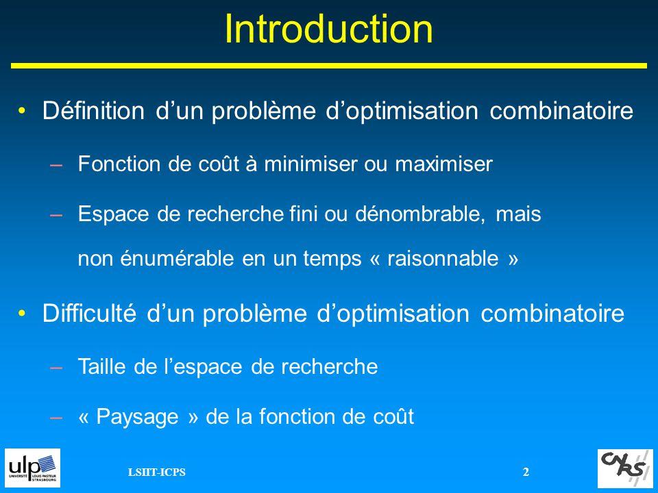 LSIIT-ICPS 2 Définition dun problème doptimisation combinatoire –Fonction de coût à minimiser ou maximiser –Espace de recherche fini ou dénombrable, m