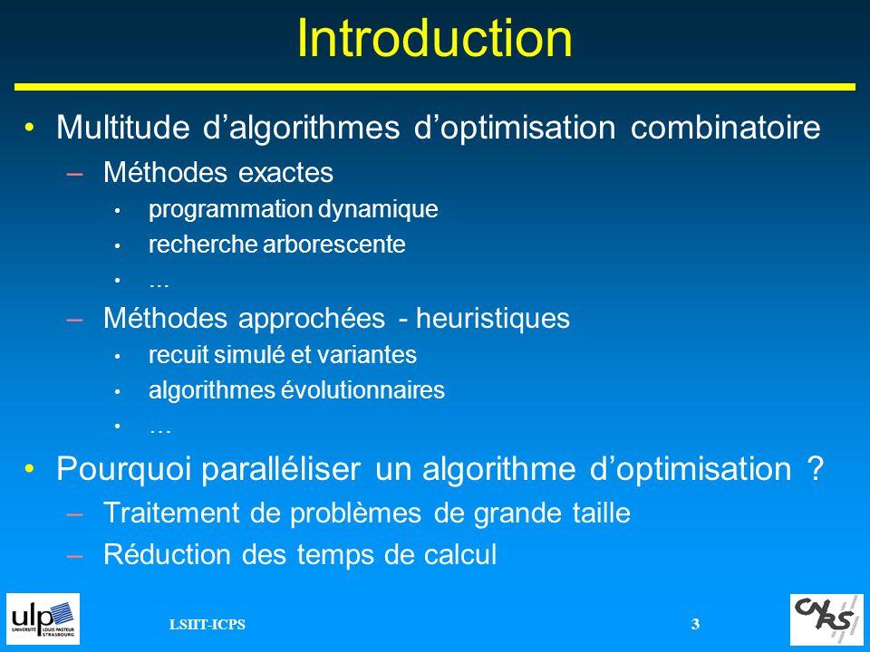 LSIIT-ICPS 3 Introduction Multitude dalgorithmes doptimisation combinatoire –Méthodes exactes programmation dynamique recherche arborescente... –Métho