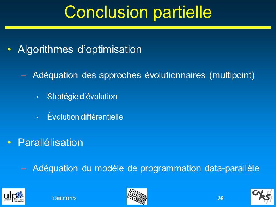 LSIIT-ICPS 38 Conclusion partielle Algorithmes doptimisation –Adéquation des approches évolutionnaires (multipoint) Stratégie dévolution Évolution dif