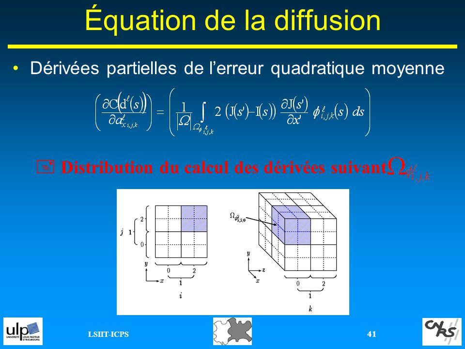 LSIIT-ICPS 41 Équation de la diffusion Dérivées partielles de lerreur quadratique moyenne Distribution du calcul des dérivées suivant