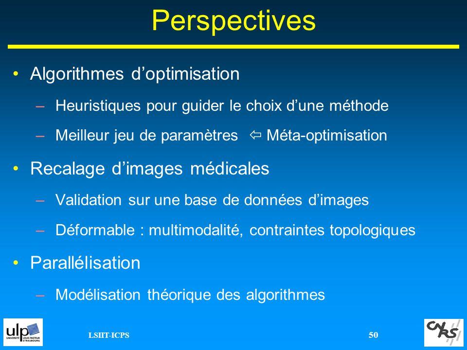LSIIT-ICPS 50 Perspectives Algorithmes doptimisation –Heuristiques pour guider le choix dune méthode –Meilleur jeu de paramètres Méta-optimisation Rec