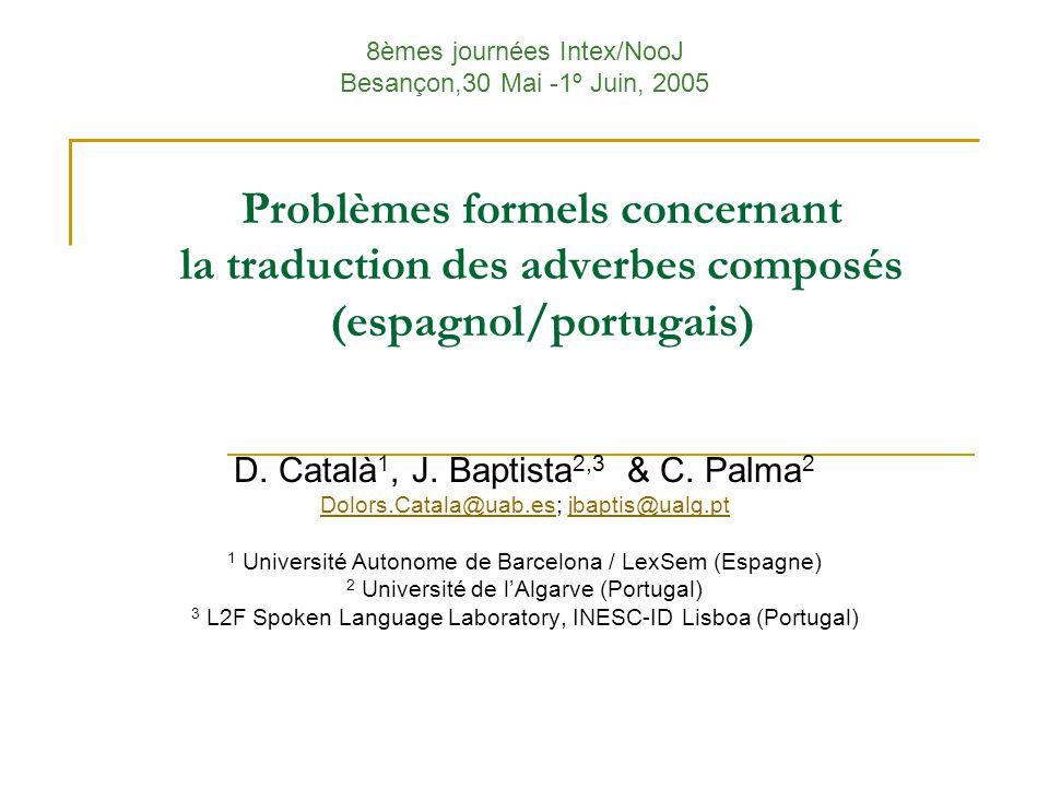 Problèmes formels concernant la traduction des adverbes composés (espagnol/portugais) D. Català 1, J. Baptista 2,3 & C. Palma 2 Dolors.Catala@uab.esDo