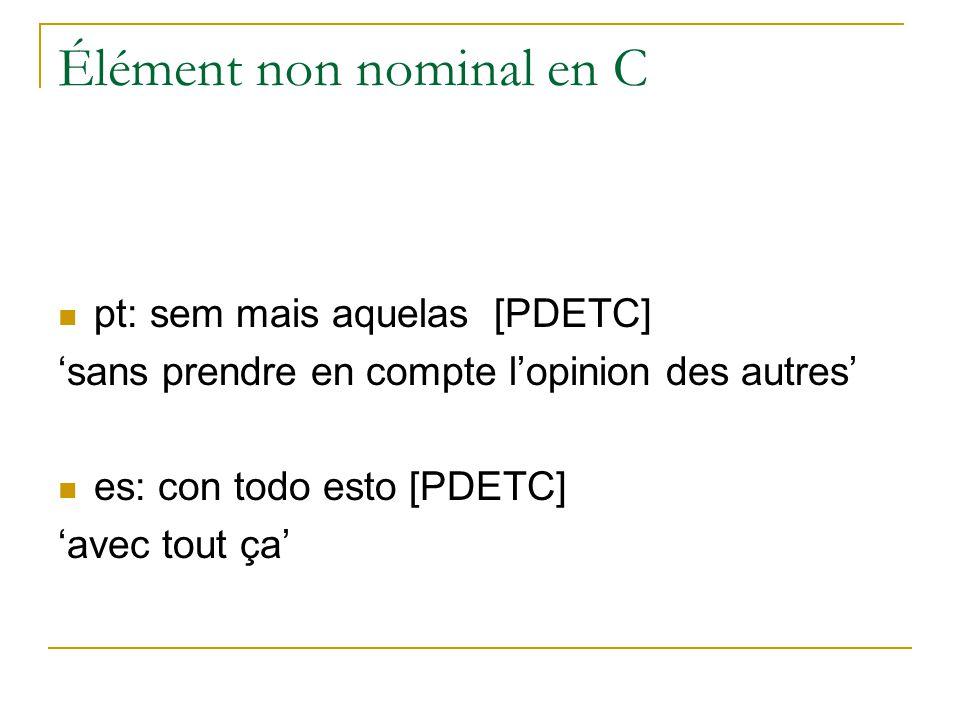 Élément non nominal en C pt: sem mais aquelas [PDETC] sans prendre en compte lopinion des autres es: con todo esto [PDETC] avec tout ça