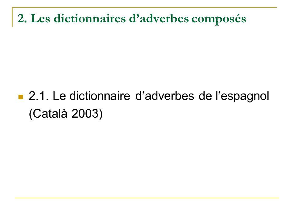 2. Les dictionnaires dadverbes composés 2.1. Le dictionnaire dadverbes de lespagnol (Català 2003)