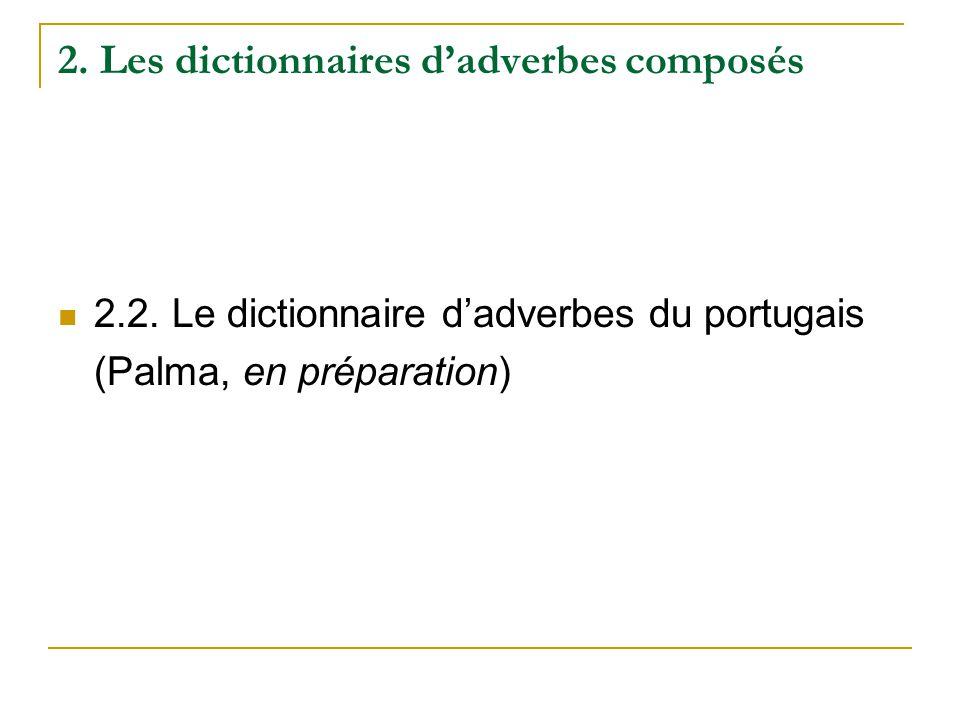 2. Les dictionnaires dadverbes composés 2.2. Le dictionnaire dadverbes du portugais (Palma, en préparation)