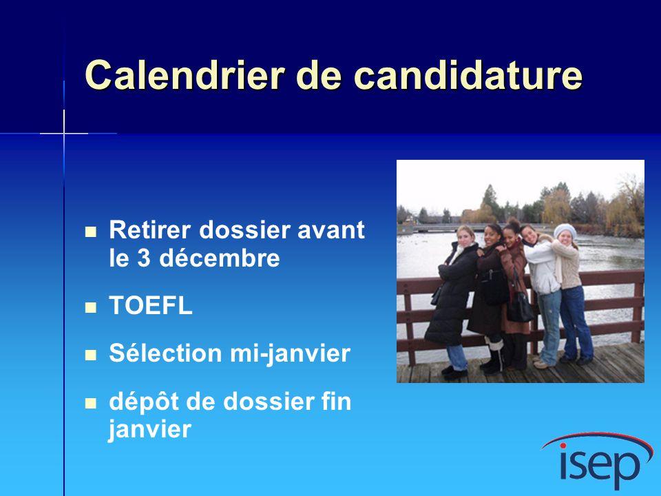 Calendrier de candidature Retirer dossier avant le 3 décembre TOEFL Sélection mi-janvier dépôt de dossier fin janvier