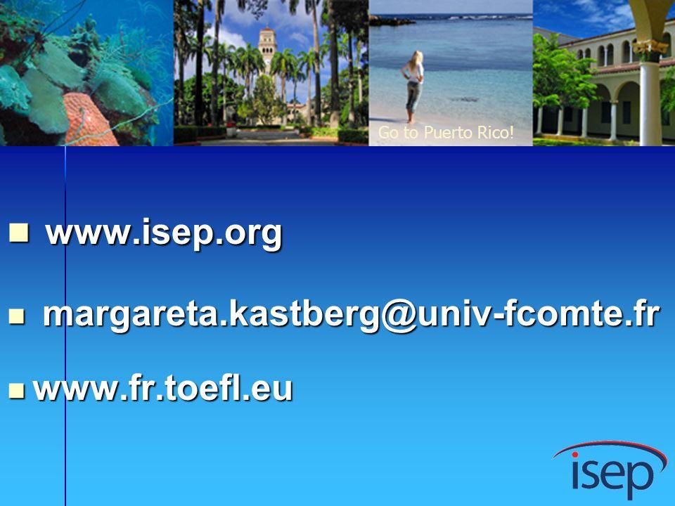 www.isep.org www.isep.org margareta.kastberg@univ-fcomte.fr margareta.kastberg@univ-fcomte.fr www.fr.toefl.eu www.fr.toefl.eu Go to Puerto Rico!