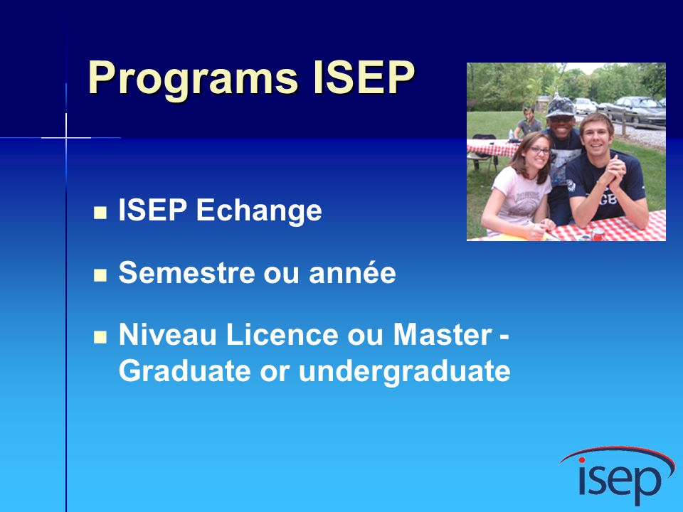 Programs ISEP ISEP Echange Semestre ou année Niveau Licence ou Master - Graduate or undergraduate