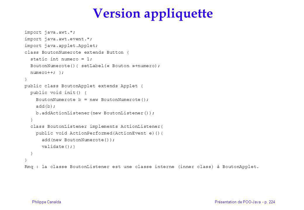 Présentation de POO-Java - p. 224Philippe Canalda Version appliquette import java.awt.*; import java.awt.event.*; import java.applet.Applet; class Bou