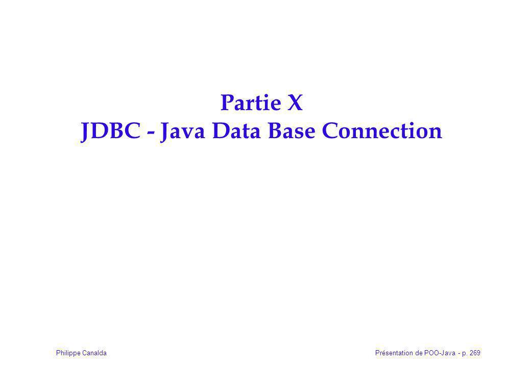 Présentation de POO-Java - p. 269Philippe Canalda Partie X JDBC - Java Data Base Connection