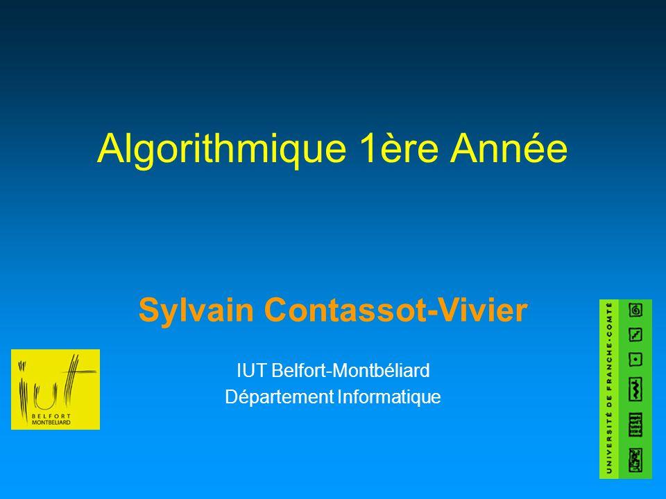 Sylvain Contassot-Vivier Algorithmique 1ère Année IUT Belfort-Montbéliard Département Informatique
