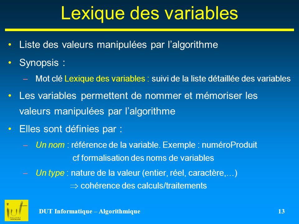 DUT Informatique – Algorithmique 13 Lexique des variables Liste des valeurs manipulées par lalgorithme Synopsis : –Mot clé Lexique des variables : sui