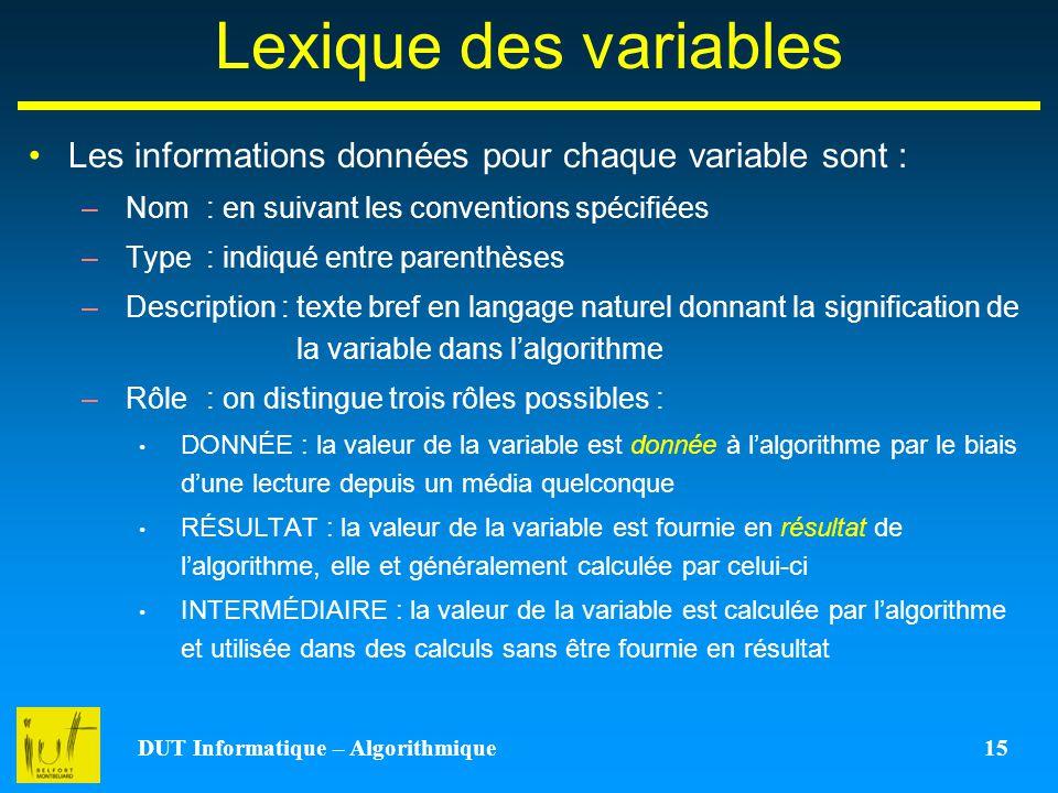 DUT Informatique – Algorithmique 15 Lexique des variables Les informations données pour chaque variable sont : –Nom: en suivant les conventions spécif