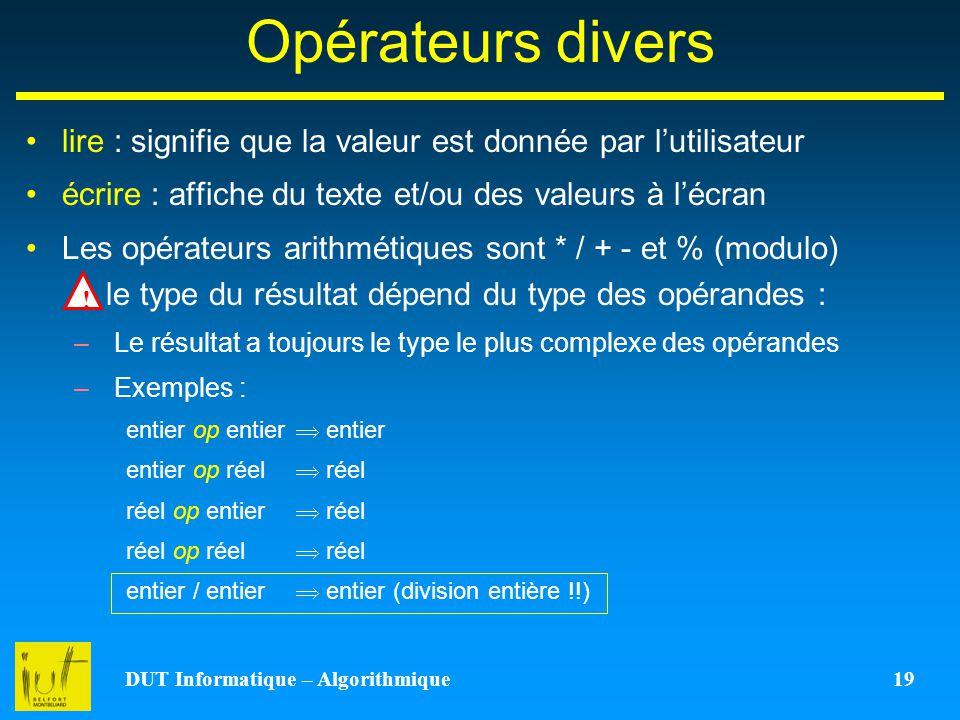 DUT Informatique – Algorithmique 19 Opérateurs divers lire : signifie que la valeur est donnée par lutilisateur écrire : affiche du texte et/ou des va
