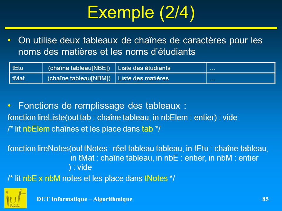DUT Informatique – Algorithmique 85 Exemple (2/4) On utilise deux tableaux de chaînes de caractères pour les noms des matières et les noms détudiants