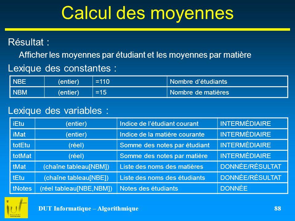 DUT Informatique – Algorithmique 88 Calcul des moyennes Résultat : Afficher les moyennes par étudiant et les moyennes par matière Lexique des constant