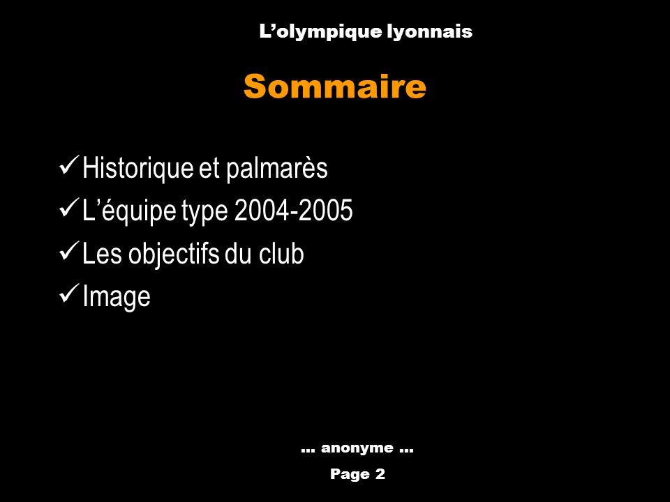 Anthony Métral Sommaire Historique et palmarès Léquipe type 2004-2005 Les objectifs du club Image... anonyme … Page 2 Lolympique lyonnais