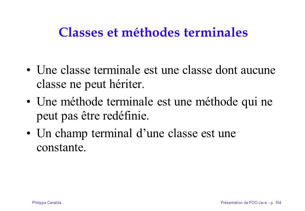Présentation de POO-Java - p. 104Philippe Canalda Classes et méthodes terminales Une classe terminale est une classe dont aucune classe ne peut hérite