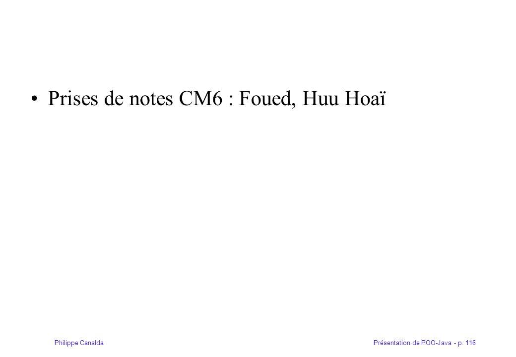 Présentation de POO-Java - p. 116Philippe Canalda Prises de notes CM6 : Foued, Huu Hoaï
