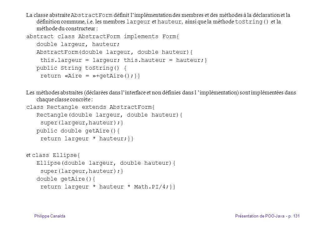 Présentation de POO-Java - p. 131Philippe Canalda La classe abstraite AbstractForm définit limplémentation des membres et des méthodes à la déclaratio