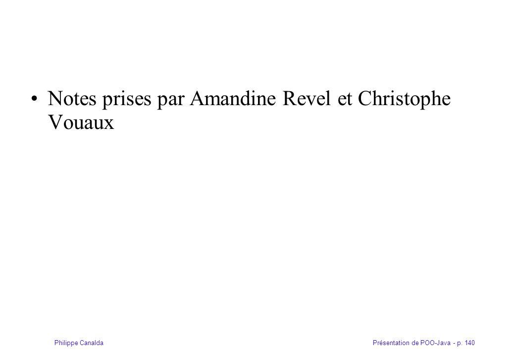 Présentation de POO-Java - p. 140Philippe Canalda Notes prises par Amandine Revel et Christophe Vouaux
