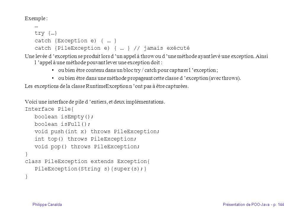 Présentation de POO-Java - p. 144Philippe Canalda Exemple : … try {…} catch {Exception e) { … } catch {PileException e) { … } // jamais exécuté Une le