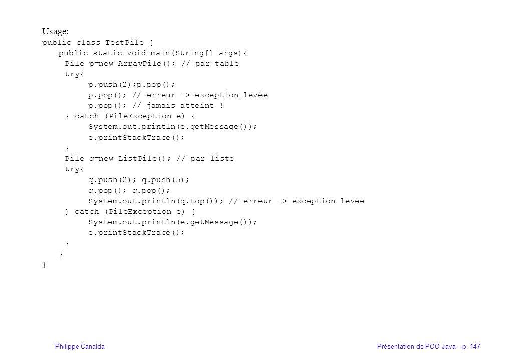 Présentation de POO-Java - p. 147Philippe Canalda Usage: public class TestPile { public static void main(String[] args){ Pile p=new ArrayPile(); // pa