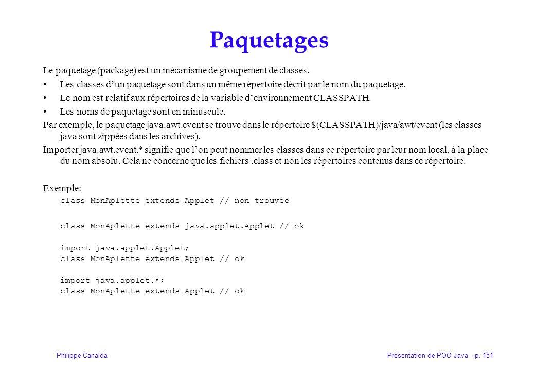 Présentation de POO-Java - p. 151Philippe Canalda Paquetages Le paquetage (package) est un mécanisme de groupement de classes. Les classes dun paqueta