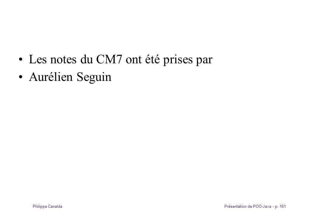 Présentation de POO-Java - p. 161Philippe Canalda Les notes du CM7 ont été prises par Aurélien Seguin