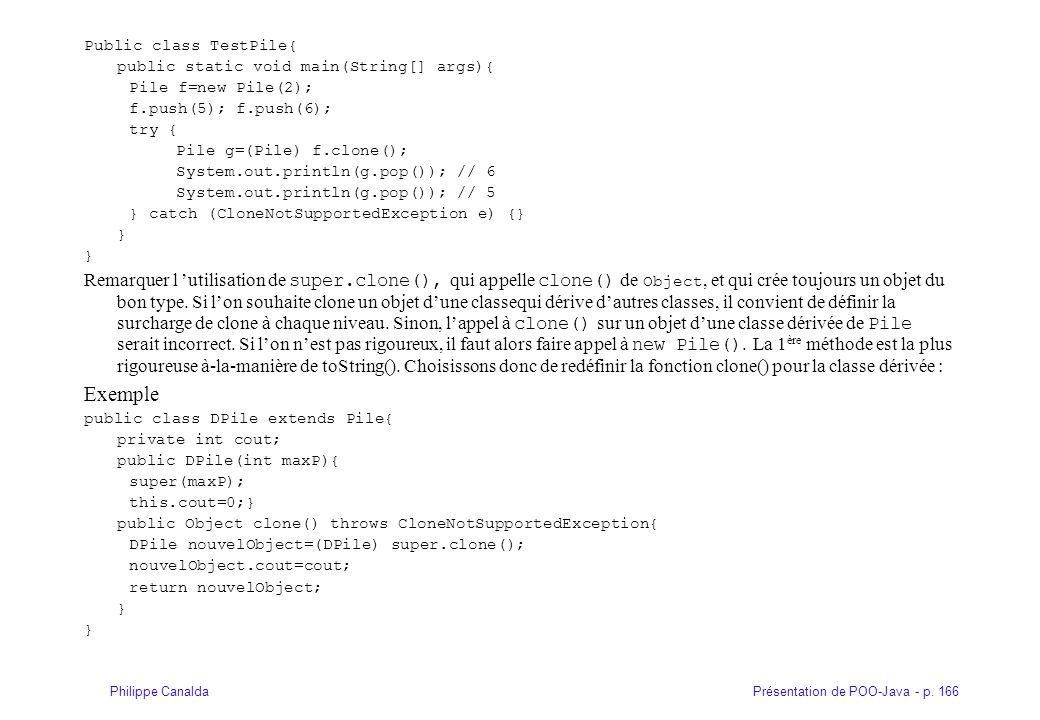 Présentation de POO-Java - p. 166Philippe Canalda Public class TestPile{ public static void main(String[] args){ Pile f=new Pile(2); f.push(5); f.push