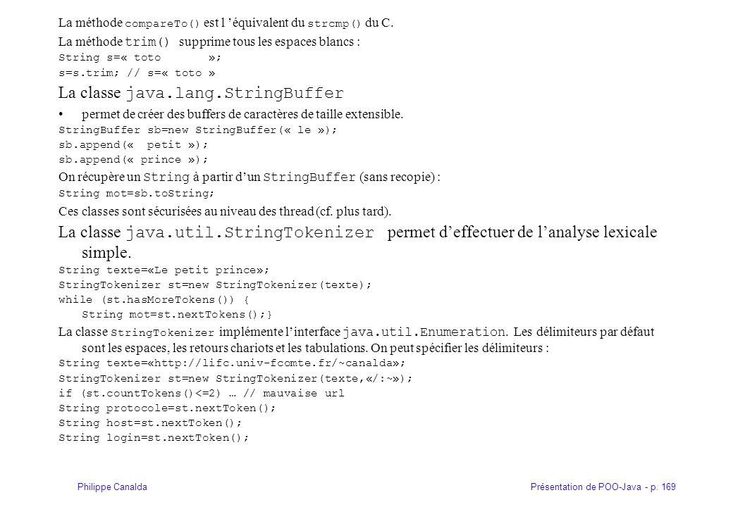 Présentation de POO-Java - p. 169Philippe Canalda La méthode compareTo() est l équivalent du strcmp() du C. La méthode trim() supprime tous les espace