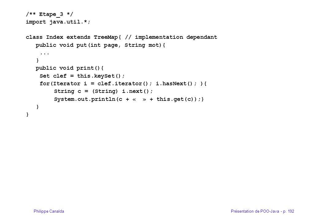 Présentation de POO-Java - p. 192Philippe Canalda /** Etape_3 */ import java.util.*; class Index extends TreeMap{ // implementation dependant public v