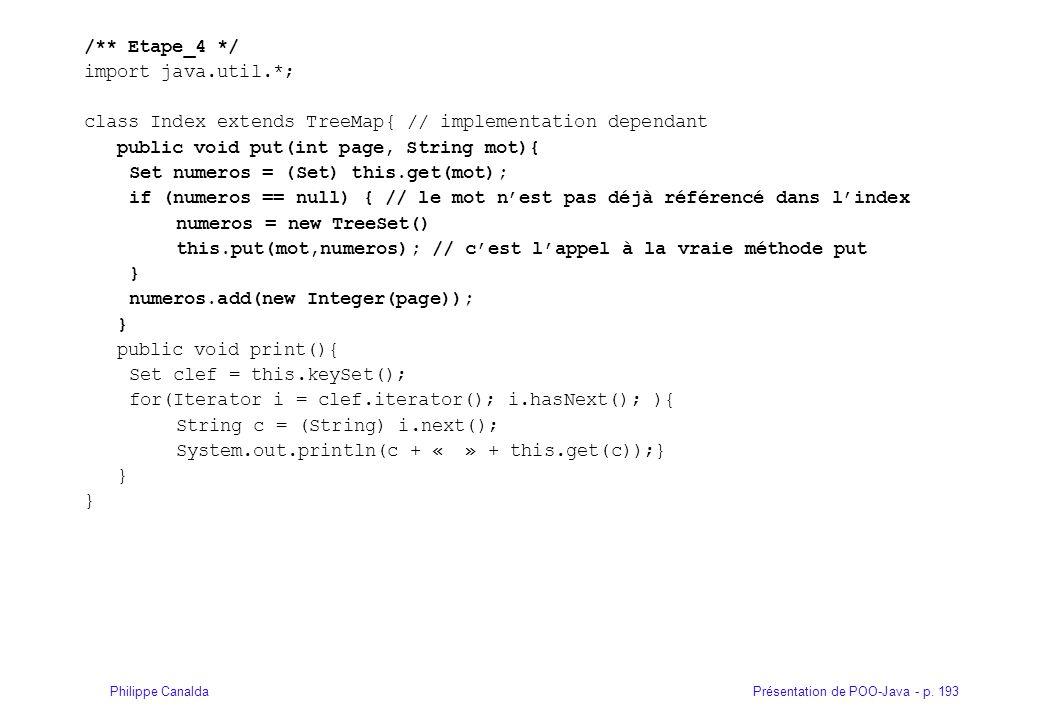 Présentation de POO-Java - p. 193Philippe Canalda /** Etape_4 */ import java.util.*; class Index extends TreeMap{ // implementation dependant public v