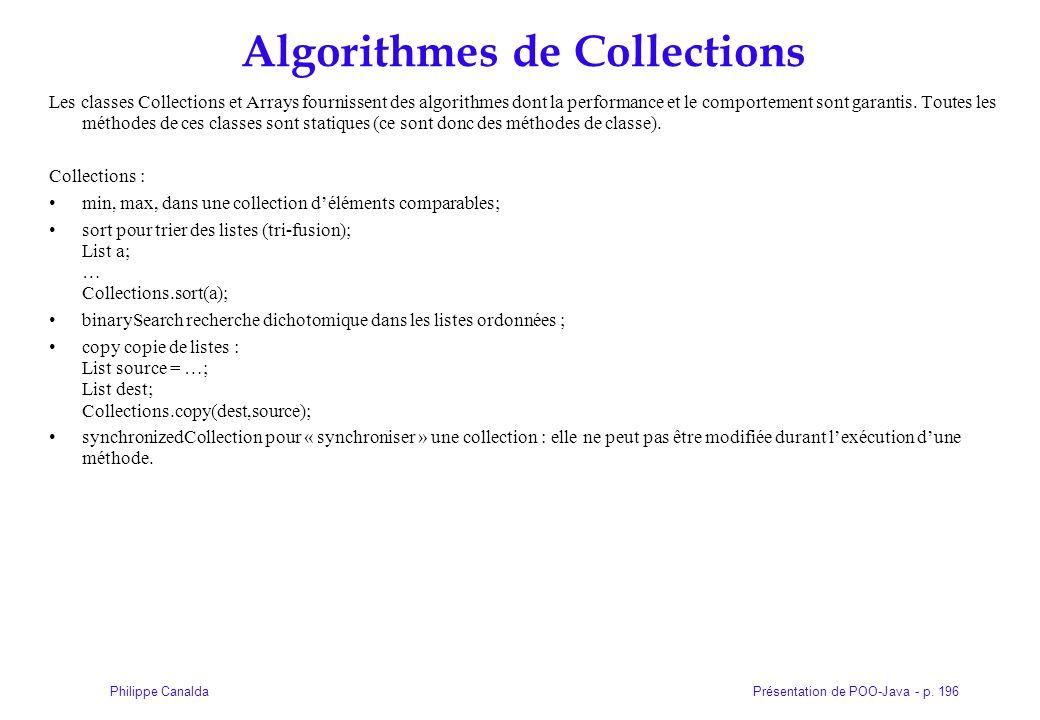 Présentation de POO-Java - p. 196Philippe Canalda Algorithmes de Collections Les classes Collections et Arrays fournissent des algorithmes dont la per