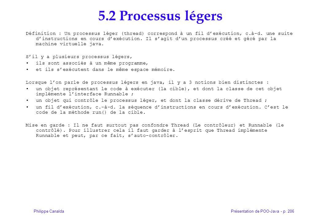Présentation de POO-Java - p. 206Philippe Canalda 5.2 Processus légers Définition : Un processus léger (thread) correspond à un fil dexécution, c.à-d.