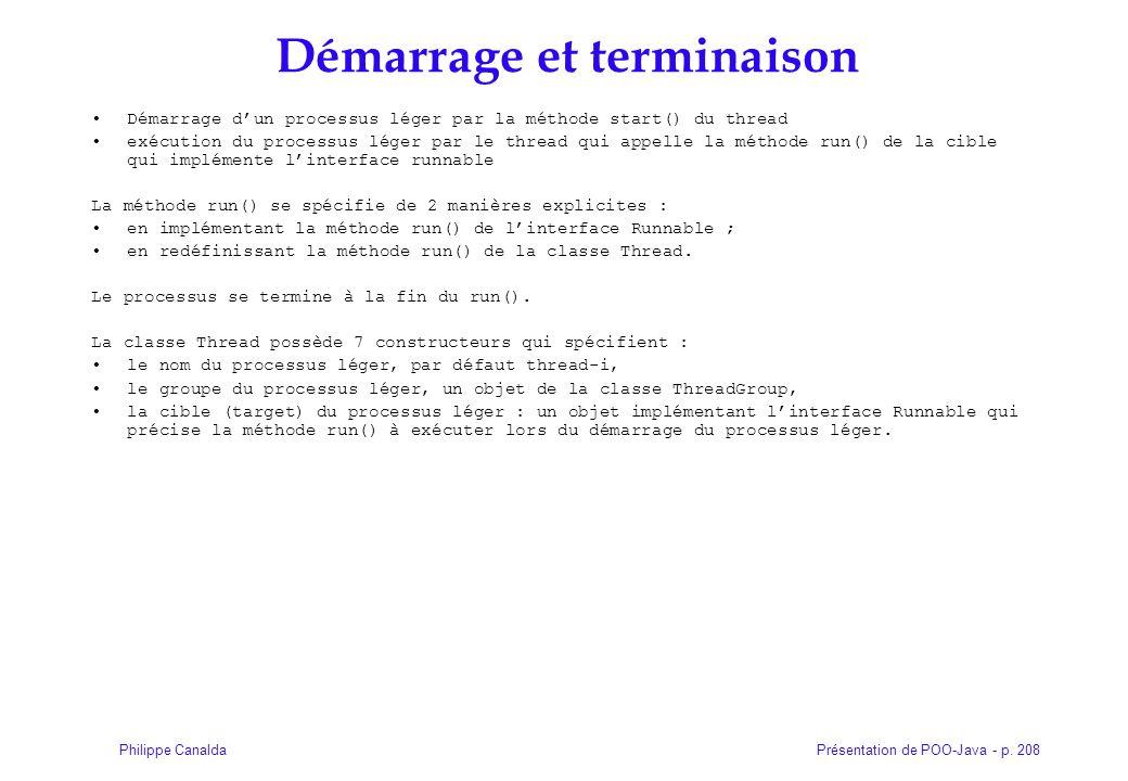 Présentation de POO-Java - p. 208Philippe Canalda Démarrage et terminaison Démarrage dun processus léger par la méthode start() du thread exécution du