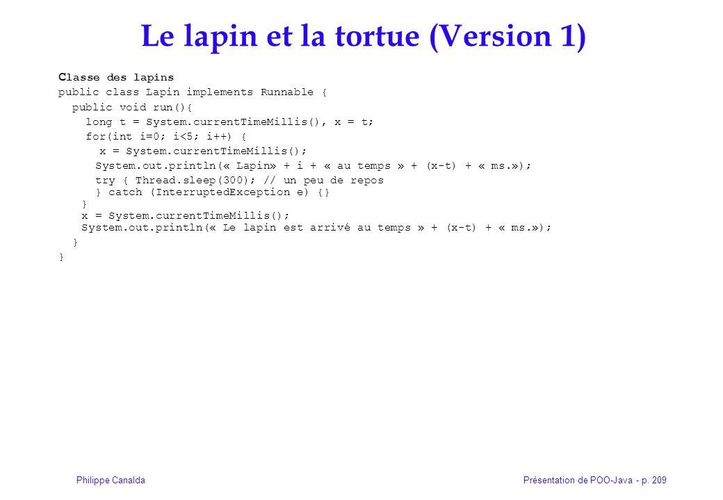 Présentation de POO-Java - p. 209Philippe Canalda Le lapin et la tortue (Version 1) C lasse des lapins public class Lapin implements Runnable { public