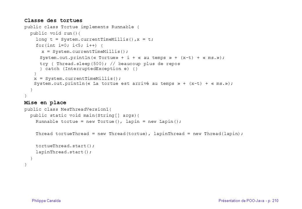 Présentation de POO-Java - p. 210Philippe Canalda Classe des tortues public class Tortue implements Runnable { public void run(){ long t = System.curr