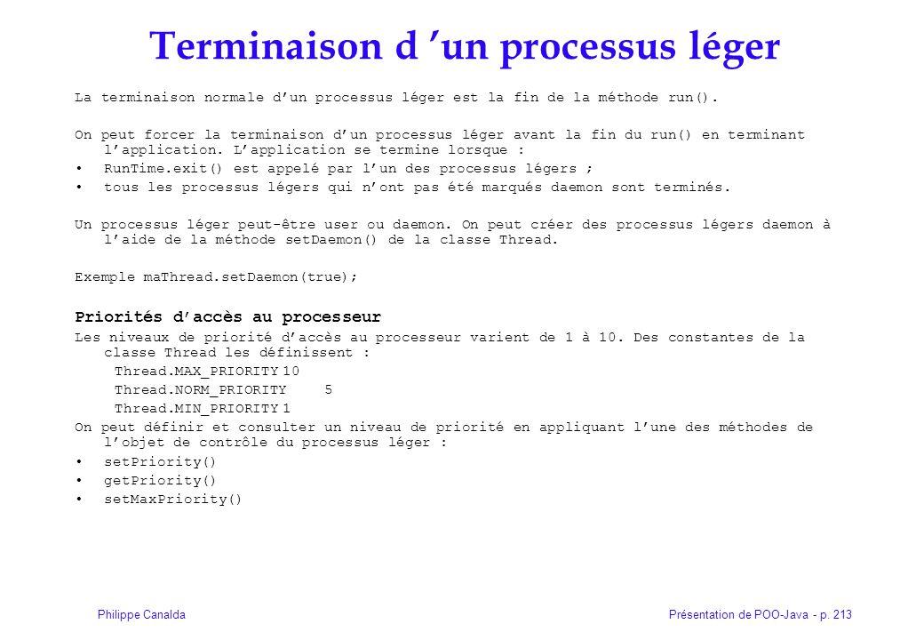 Présentation de POO-Java - p. 213Philippe Canalda Terminaison d un processus léger La terminaison normale dun processus léger est la fin de la méthode
