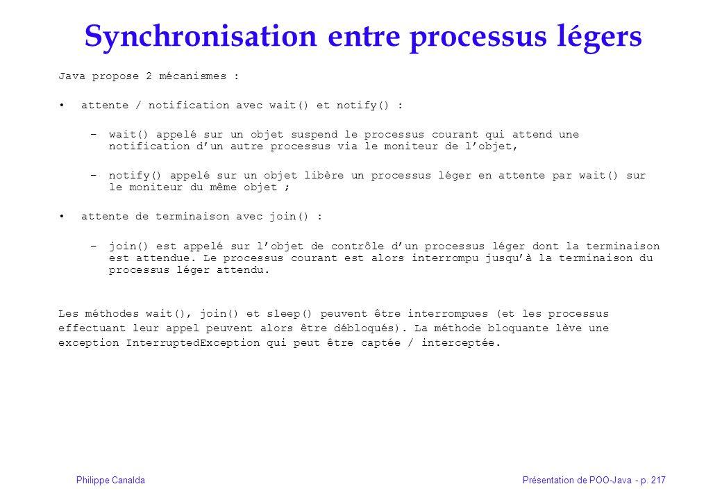 Présentation de POO-Java - p. 217Philippe Canalda Synchronisation entre processus légers Java propose 2 mécanismes : attente / notification avec wait(