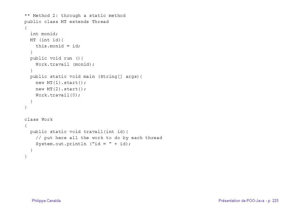 Présentation de POO-Java - p. 225Philippe Canalda ** Method 2: through a static method public class MT extends Thread { int monid; MT (int id){ this.m