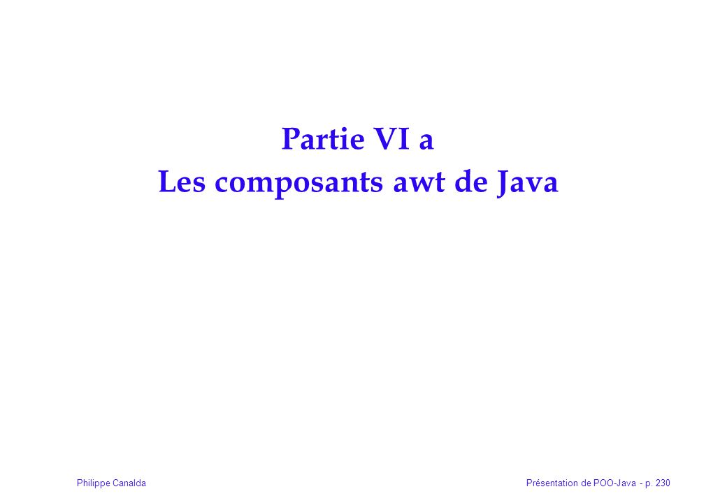 Présentation de POO-Java - p. 230Philippe Canalda Partie VI a Les composants awt de Java