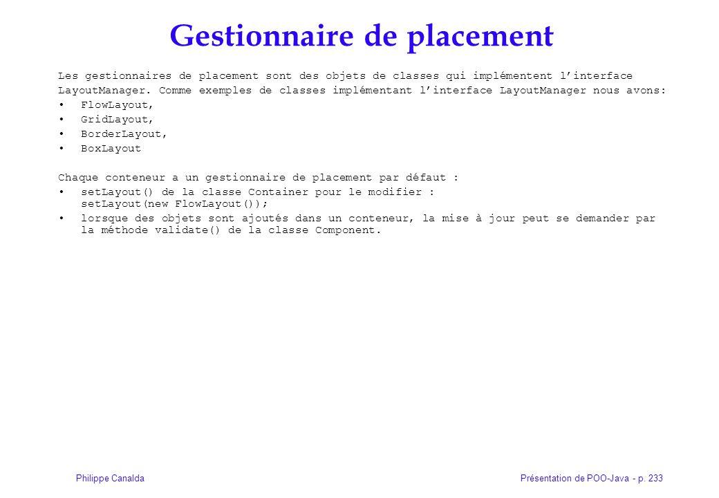 Présentation de POO-Java - p. 233Philippe Canalda Gestionnaire de placement Les gestionnaires de placement sont des objets de classes qui implémentent