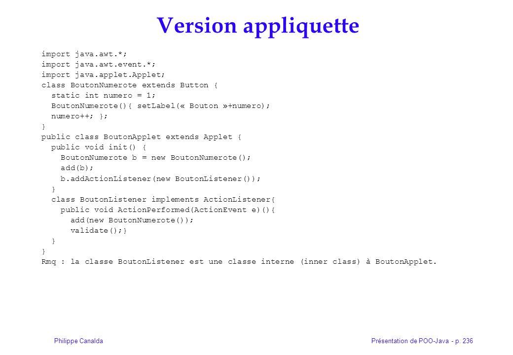 Présentation de POO-Java - p. 236Philippe Canalda Version appliquette import java.awt.*; import java.awt.event.*; import java.applet.Applet; class Bou