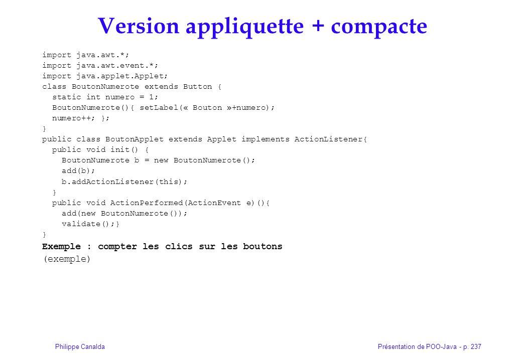 Présentation de POO-Java - p. 237Philippe Canalda Version appliquette + compacte import java.awt.*; import java.awt.event.*; import java.applet.Applet