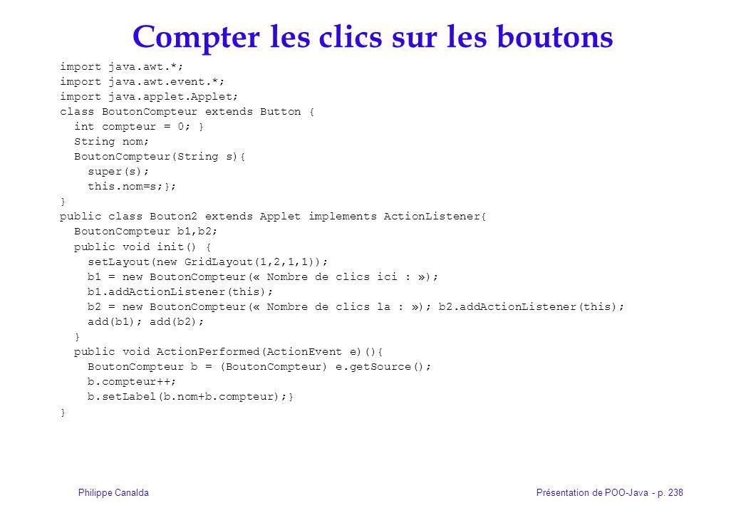 Présentation de POO-Java - p. 238Philippe Canalda Compter les clics sur les boutons import java.awt.*; import java.awt.event.*; import java.applet.App