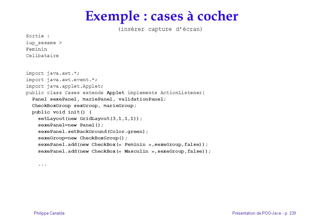 Présentation de POO-Java - p. 239Philippe Canalda Exemple : cases à cocher (insérer capture décran) Sortie : iup_sesame > Feminin Celibataire import j