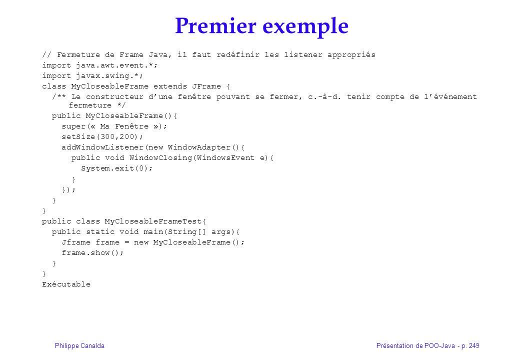 Présentation de POO-Java - p. 249Philippe Canalda Premier exemple // Fermeture de Frame Java, il faut redéfinir les listener appropriés import java.aw