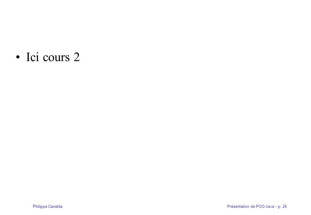 Présentation de POO-Java - p. 26Philippe Canalda Ici cours 2
