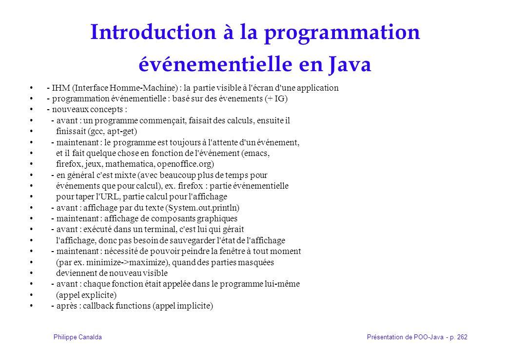 Présentation de POO-Java - p. 262Philippe Canalda Introduction à la programmation événementielle en Java - IHM (Interface Homme-Machine) : la partie v